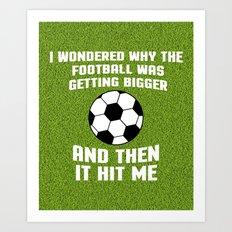 Football Then It Hit Me … Art Print