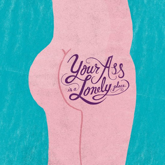 Your Ass is a Lonely Place... Art Print