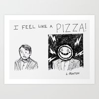 I feel like a PIZZA! Art Print