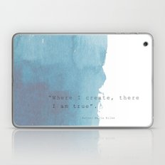 Where I create, there I am true. Quote Rainer Maria Rilke Laptop & iPad Skin