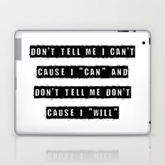 Don't tell me I can't, cause I can and don't tell me don't  cause I will Laptop & iPad Skin