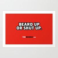 BEARD UP OR SHUT UP. Art Print