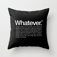 Whatever.* Applies to pretty much everything Throw Pillow