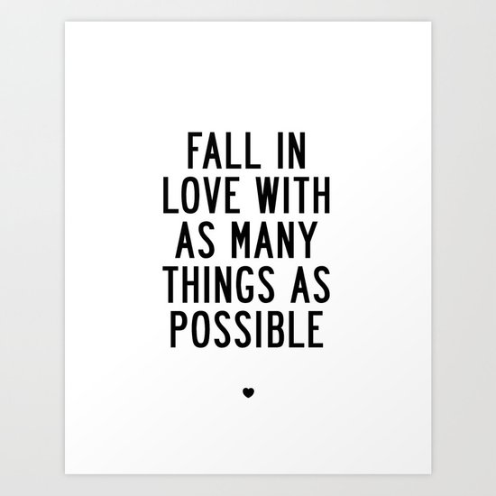 Fall In Love With As Many Things As Possible Art Print By