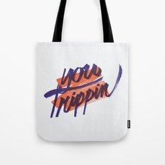 You Trippin Tote Bag