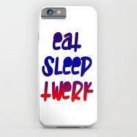Eat Sleep Twerk iPhone 6 Slim Case