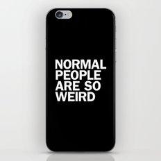 NORMAL PEOPLE ARE SO WEI… iPhone & iPod Skin