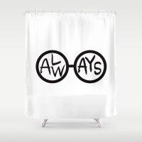 ALWAYS. Shower Curtain