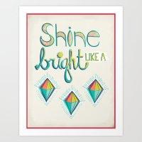 Shine Bright Like A Diam… Art Print