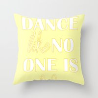 Dance Like No One Is Wat… Throw Pillow