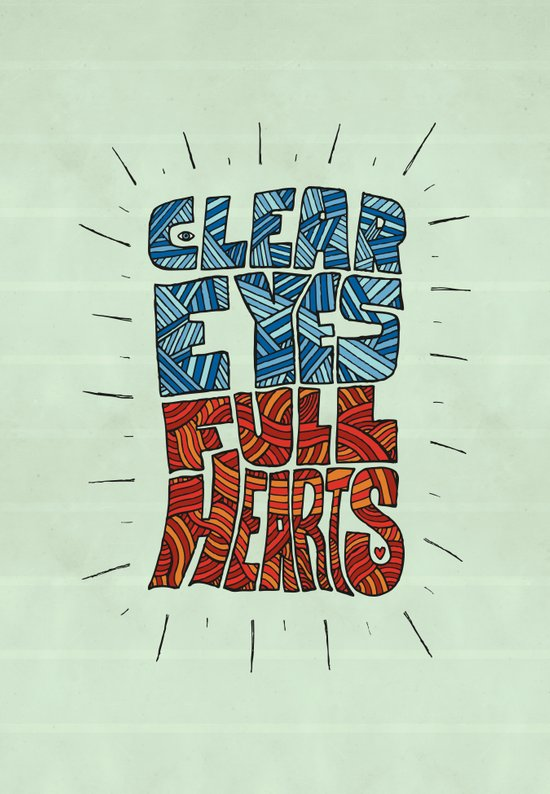 Clear Eyes, Full Hearts... Art Print