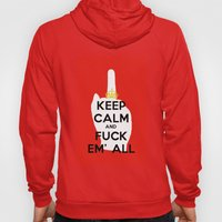 KEEP CALM AND FUCK EM' ALL  Hoody