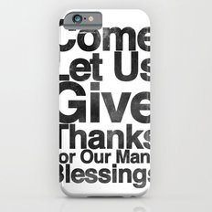 COME, LET US GIVE THANKS FOR OUR MANY BLESSINGS (A Prayer of Gratitude) Slim Case iPhone 6s