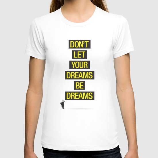 Dreams Be Dreams T-shirt