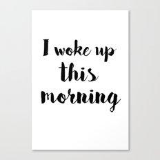 I woke up Canvas Print