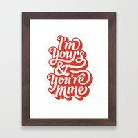 I'm Yours & You're Mine Framed Art Print