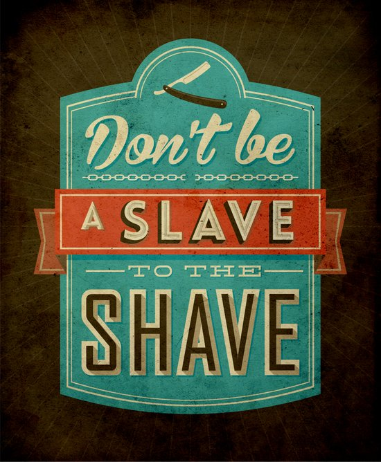 Don't be a slave to the shave Art Print