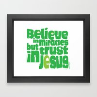 Believe in miracles but trust in Jesus Framed Art Print
