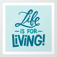 Life is for Living! Art Print
