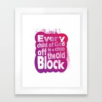 Every child of God is a chip off the old block Framed Art Print