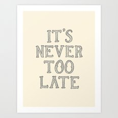 it's never too late Art Print