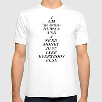 I AM HUMAN AND I NEED MONEY JUST LIKE EVERYBODY ELSE DOES Mens Fitted Tee White SMALL