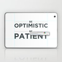Be Patient. Be Optimisti… Laptop & iPad Skin