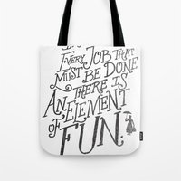 In Every Job That Must Be Done There Is An Element of Fun Tote Bag