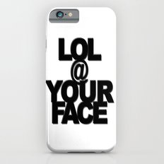 LOL @ YOUR FACE Slim Case iPhone 6s