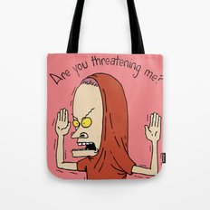Are you threatening me? Tote Bag