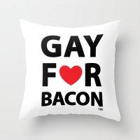 Gay For Bacon Throw Pillow