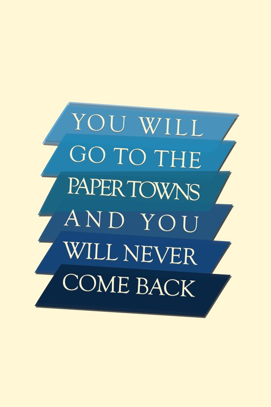 you will go to the paper towns Art Print