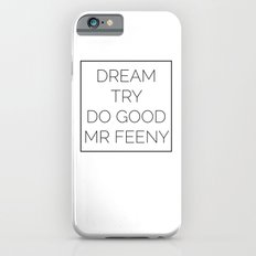 Dream. Try. Do Good. - Mr Feeny  Slim Case iPhone 6s