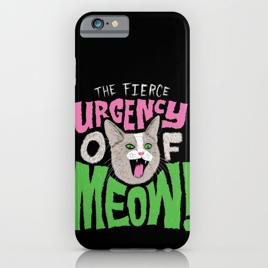 The Fierce Urgency of Meow! iPhone & iPod Case