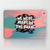 We were made in the Dark Laptop & iPad Skin