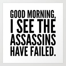 Good morning, I see the assassins have failed. Art Print