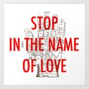 stop in the name of love Art Print