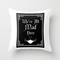Alice In Wonderland We're All Mad Here Throw Pillow