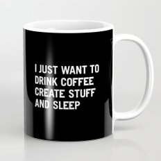 I just want to drink coffee create stuff and sleep Mug
