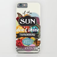 If the Sun Don't Shine Tomorrow, We'll Survive iPhone 6 Slim Case