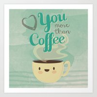 Love You More Than Coffe… Art Print