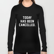 Today has been Cancelled Long Sleeve T-shirt