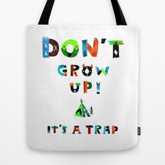 DoN't gRow Up iT's A tRaP Tote Bag