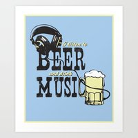 I Listen To Beer And Dri… Art Print