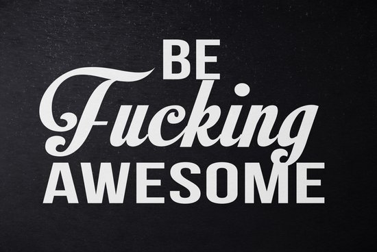 Be Fucking Awesome Art Print