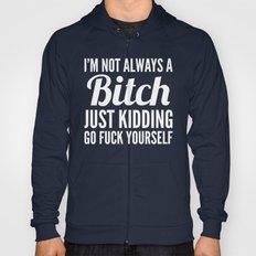 I'M NOT ALWAYS A BITCH (… Hoody