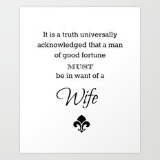 It is a truth universally acknowledged that a man of good fortune must me in want of a wife  Art Print