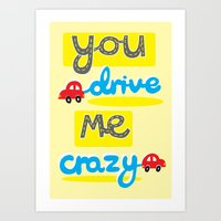 You Drive Me Crazy Art Print
