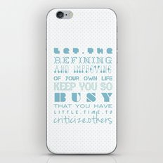 Let the refining and improving of your own life keep you so busy... iPhone & iPod Skin