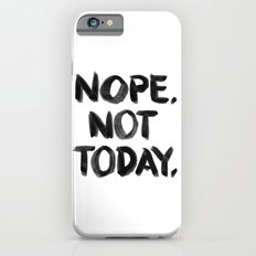 Nope. Not Today. [black lettering] iPhone 6 Slim Case